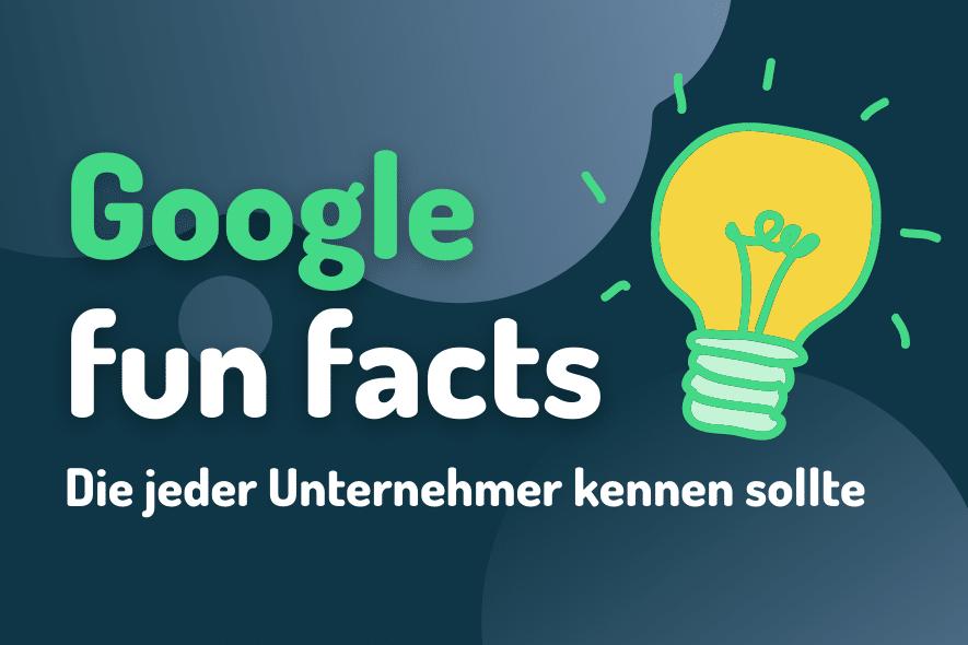 Google Fun Facts die jeder Unternehmer kennen sollte