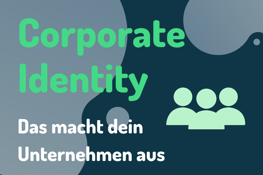 Corporate Identity: Das macht dein Unternehmen aus